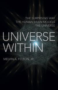 Universe Within by Melvin A. Felton, Jr.