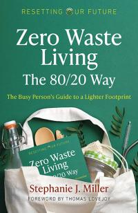 Resetting Our Future: Zero Waste Living, The 80/20 Way by Stephanie J. Miller