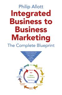 Integrated Business To Business Marketing by Philip Allott