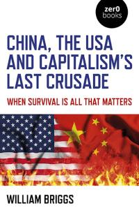 China, the USA and Capitalism's Last Crusade by William Briggs