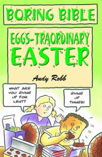 Boring Bible Series 3: Eggs-traordinary Easter by Andy Robb