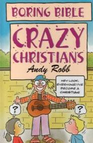 Boring Bible Series 2: Crazy Christians by Andy Robb