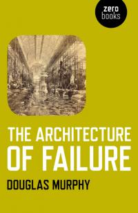 Architecture of Failure, The by Douglas Murphy