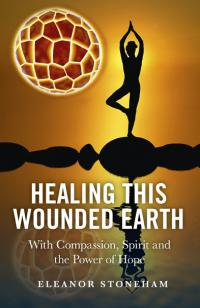 Healing This Wounded Earth by Eleanor Stoneham