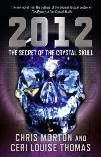2012: The Secret of the Crystal Skull by Ceri Louise Thomas, Chris Morton