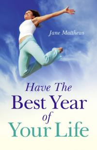 Have The Best Year of Your Life by Jane Matthews