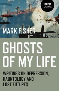 Ghosts of My Life by Mark Fisher