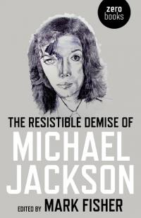 Resistible Demise of Michael Jackson, The by Mark Fisher