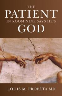 Patient in Room Nine Says He's God, The by Louis Profeta