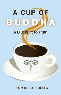 Cup of Buddha, A by Thomas D Craig