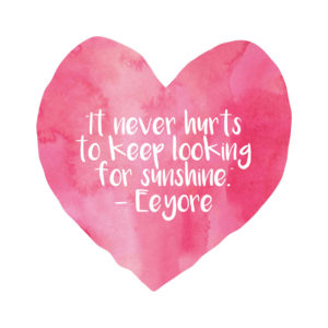 Eeyore Quote - It never hurts to keep looking for sunshine